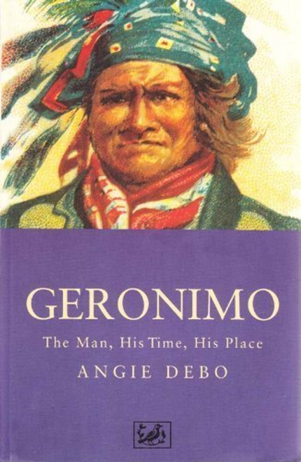Debo, Angie / Geronimo : The Man, His Time, His Place (Large Paperback)