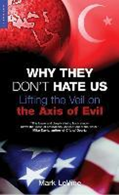 Levine, Mark / Why They Don't Hate Us : Lifting the Veil on the Axis of Evil (Large Paperback)
