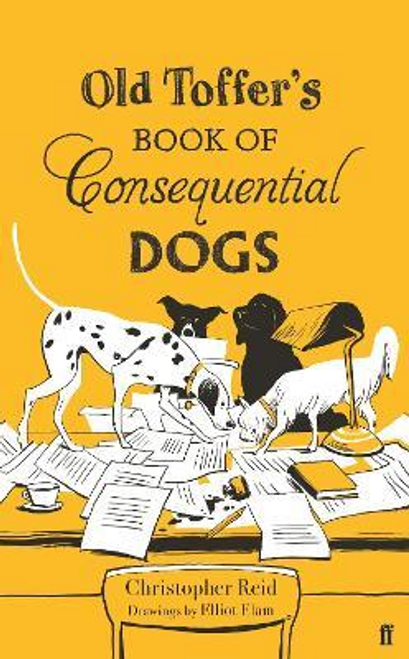 Reid, Christopher / Old Toffer's Book of Consequential Dogs (Hardback)