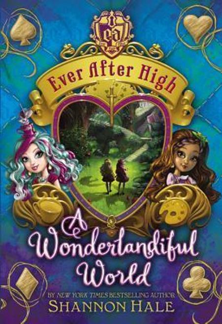 Hale, Shannon / Ever After High: A Wonderlandiful World (Hardback)
