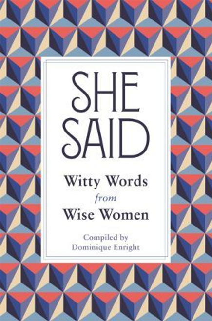 Enright, Dominique / She Said : Witty Words from Wise Women (Hardback)
