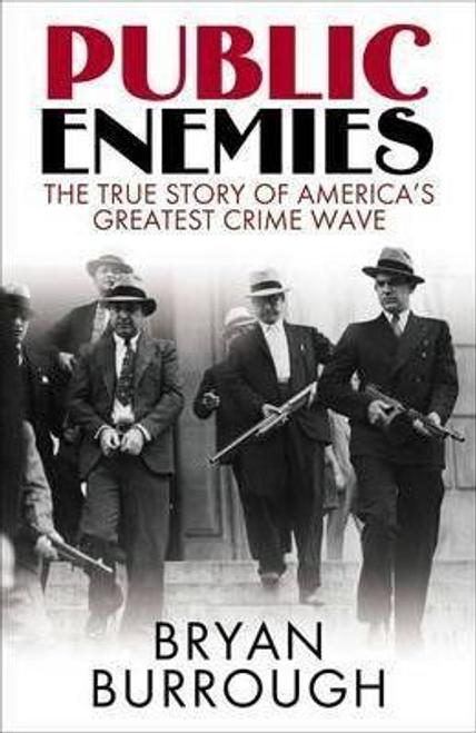 Burrough, Bryan / Public Enemies : The True Story of America's Greatest Crime Wave (Hardback)