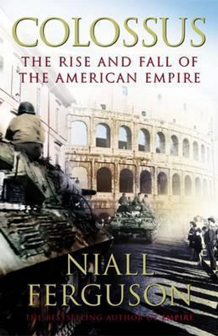 Ferguson, Niall / Colossus : The Rise and Fall of the American Empire (Hardback)