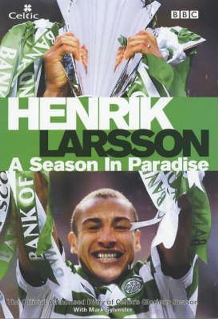 Larsson, Henrik / Henrik Larsson : A Season in Paradise (Hardback)