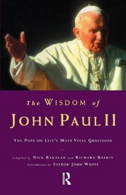 Bakalar, Nick / The Wisdom of John Paul II : The Pope on Life's Most Vital Questions (Hardback)