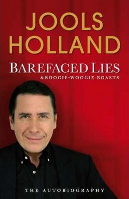 Holland, Jools / Barefaced Lies and Boogie-woogie Boasts (Hardback)