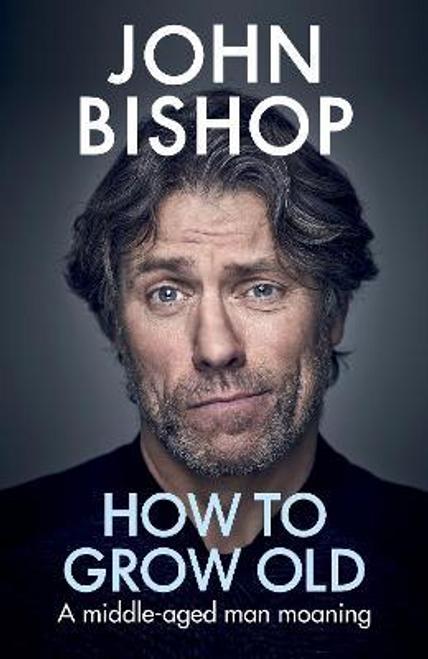 Bishop, John / How to Grow Old (Hardback)