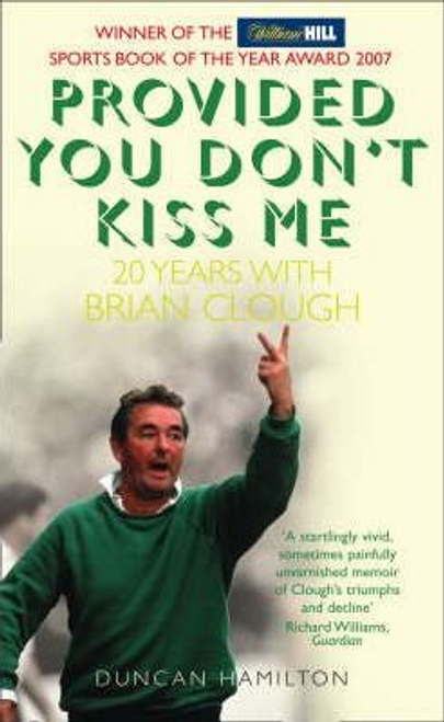 Hamilton, Duncan / Provided You Don't Kiss Me : 20 Years with Brian Clough (Hardback)