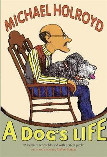 Holroyd, Michael / A Dog's Life (Hardback)