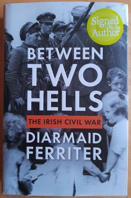 Ferriter, Diarmaid - Between Two Hells : The Irish Civil War - HB - 2021 - SIGNED