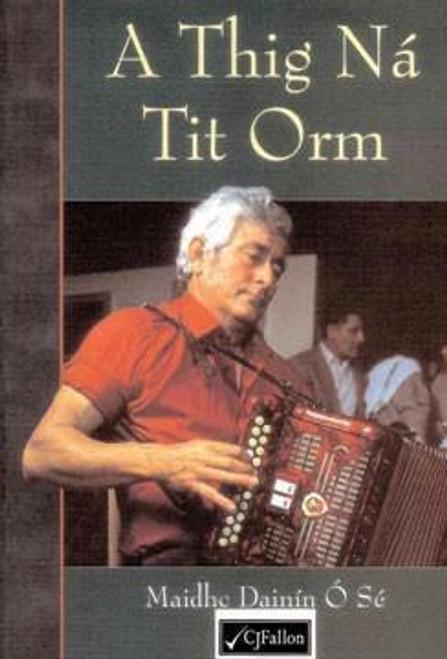 Ó Sé, Maidhc Dainín - A Thig ná tit Orm - PB - CJ Fallon - As Gaeilge