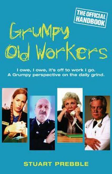 Prebble, Stuart / Grumpy Old Workers (Hardback)