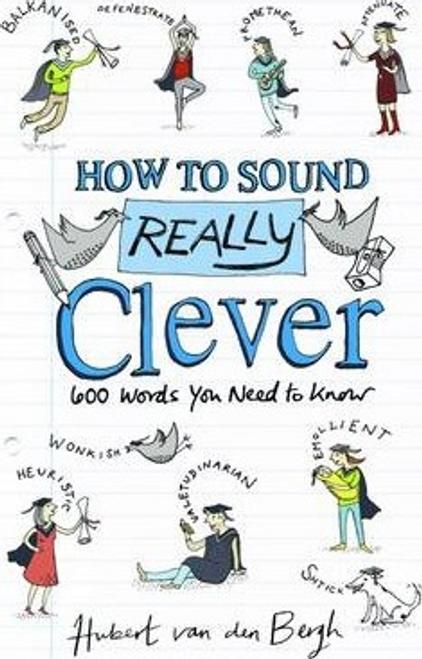 Van Den Bergh, Hubert / How to Sound Really Clever (Hardback)