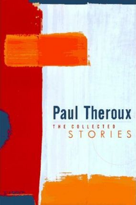 Theroux, Paul / The Collected Stories (Hardback)
