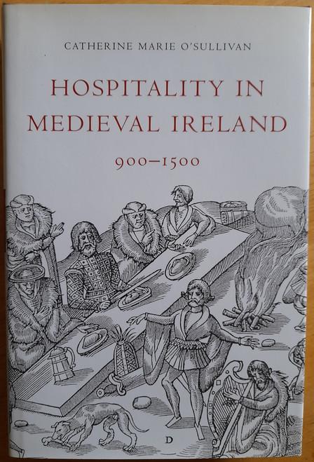 O'Sullivan, Catherine Marie - Hospitality in Medieval Ireland - 900-1500 - HB - 2004