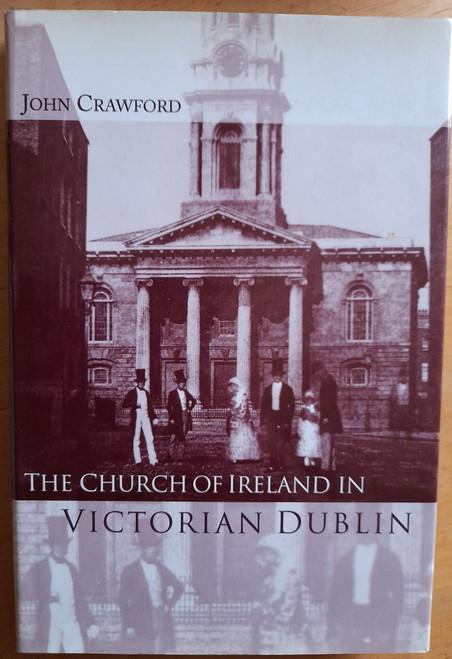 Crawford, John - The Church of Ireland in Victorian Dublin - HB - 2005