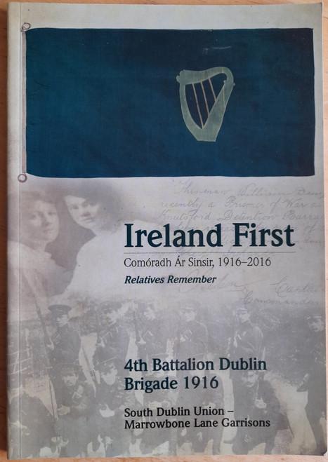 Ireland First : Comóradh Ár Sinsir, 1916-2016 - Relatives Remember  ( 4th Battalion Dublin Brigade 1916, South Dublin Union & Marrowbone Lane Garrison)