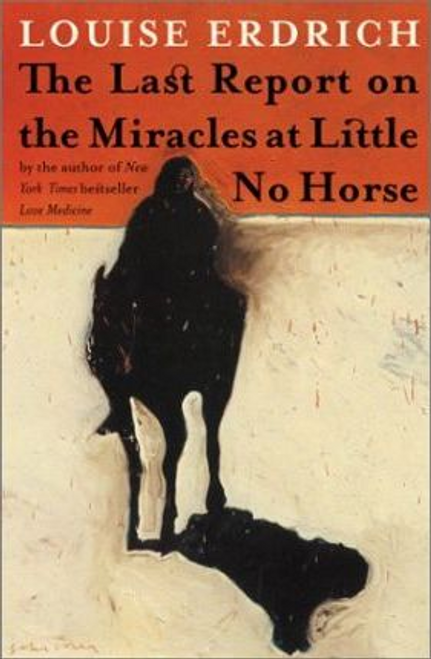 Erdrich, Louise / Last Report on the Miracles at Little No Horse (Hardback)