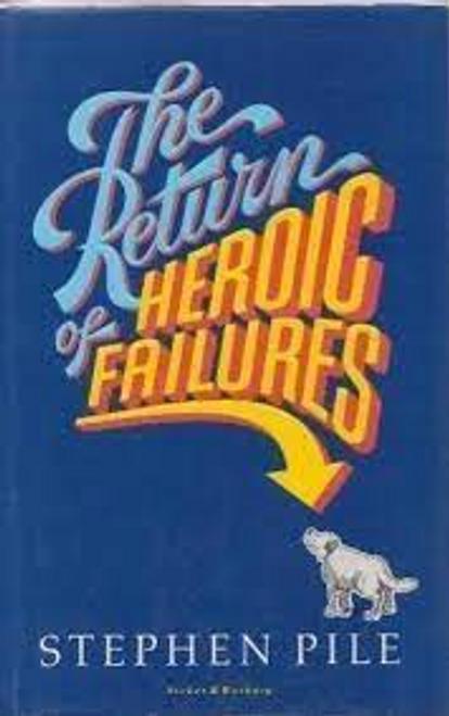 Pile, Stephen / The Return of Heroic Failures (Hardback)