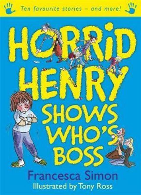Simon, Francesca / Horrid Henry Shows Who's Boss (Hardback)