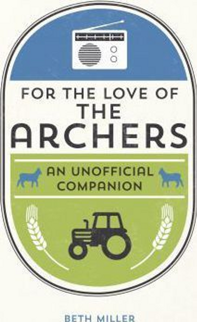 Miller, Beth / For the Love of The Archers (Hardback)