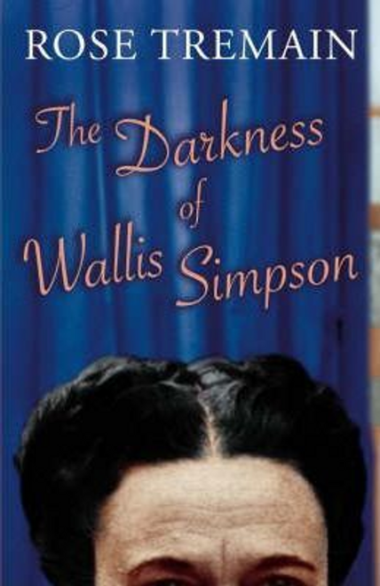 Tremain, Rose / The Darkness of Wallis Simpson (Hardback)