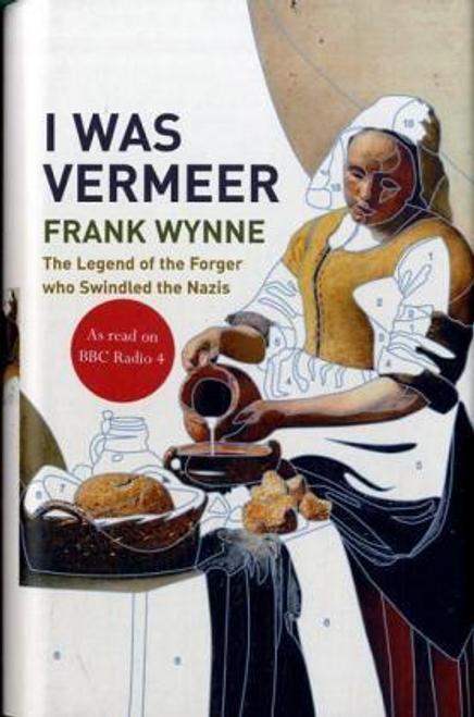 Wynne, Frank / I Was Vermeer (Hardback)
