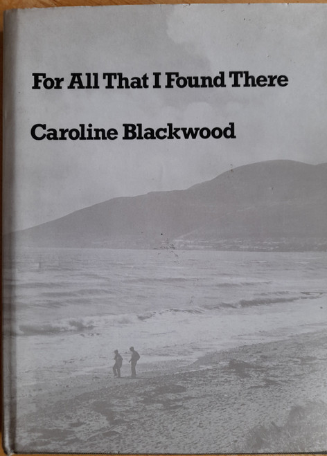 Blackwood, Caroline - For All That I Found There - HB 1st Edition - 1973 - Northern Ireland