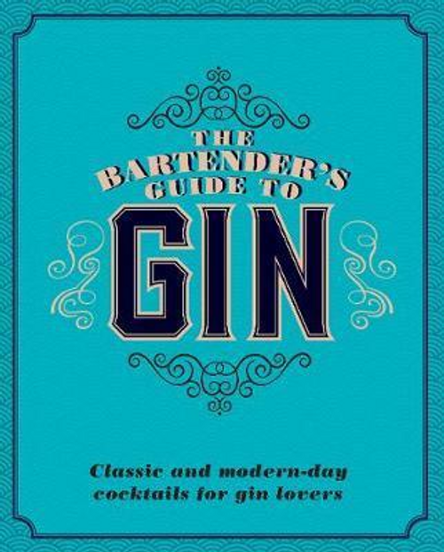 The Bartender's Guide to Gin : Classic and Modern-Day Cocktails for Gin Lovers (Hardback)