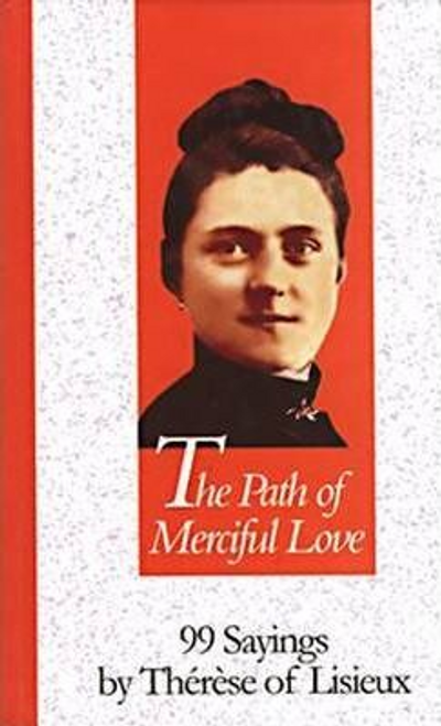 Marc, Foley / The Path of Merciful Love : 99 Sayings by Therese of Lisieux (Hardback)