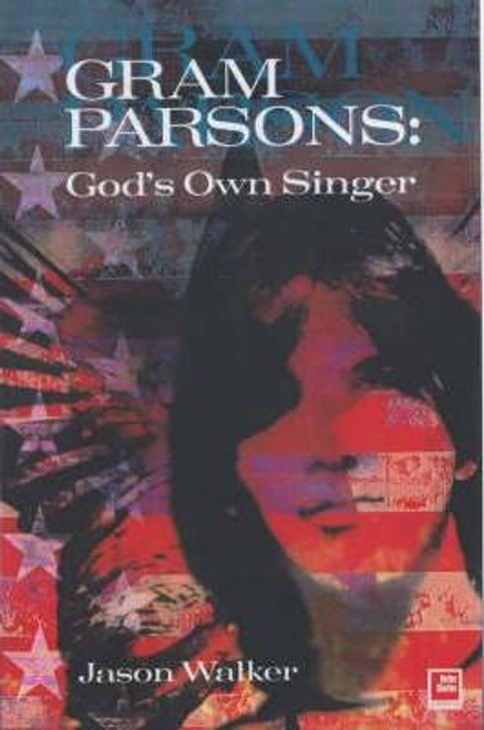 Walker, Jason / Gram Parsons : God's Own Singer (Large Paperback)