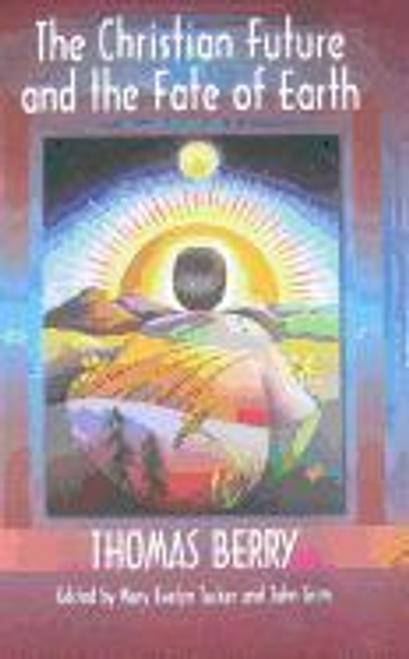 Berry, Thomas / The Christian Future and the Fate of the Earth (Large Paperback)