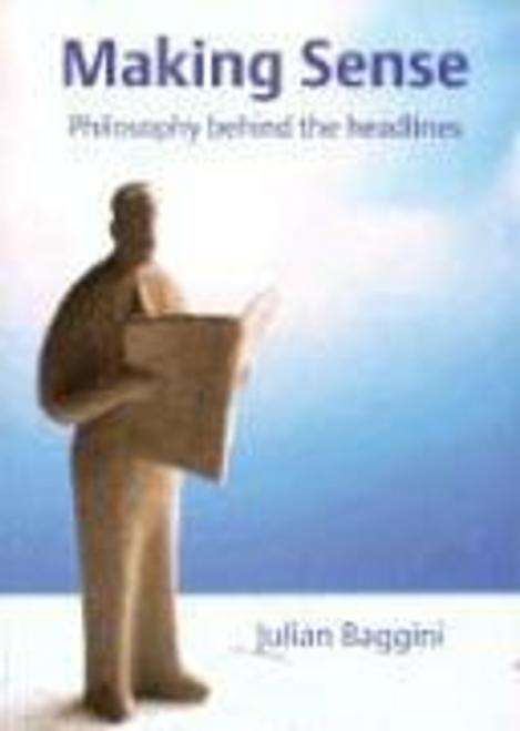 Baggini, Julian / Making Sense : Philosophy Behind the Headlines (Large Paperback)