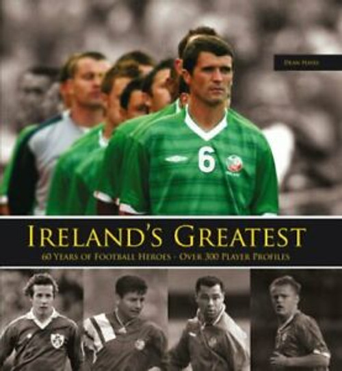 Hayes, Dean - Ireland's Greatest : 60 Years of Football Heroes - 300 Player Profiles - 2006 - HB