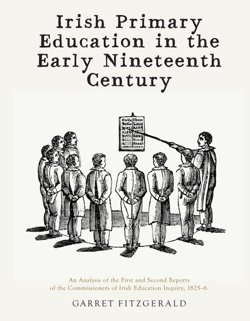Fitzgerald, Garret - Irish Primary Education in the Early Nineteenth Century - HB - 2013