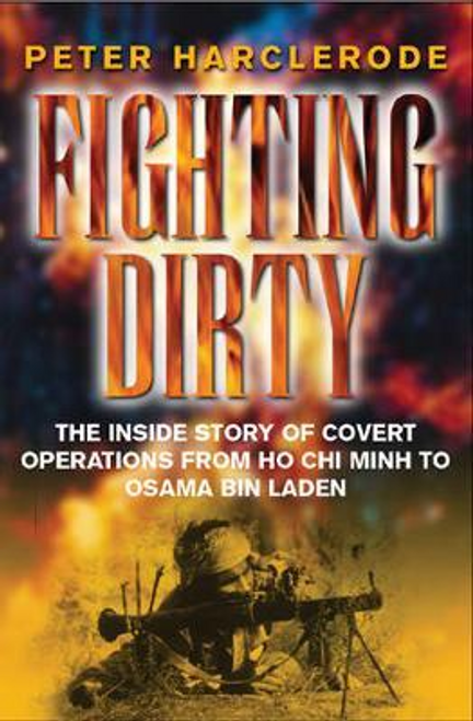 Harclerode, Peter / Fighting Dirty : The Inside Story of Covert Operations from Ho Chi Minh to Osama Bin Laden (Hardback)