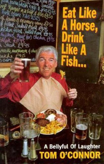 OConnor, Tom / Eat Like a Horse, Drink Like a Fish (Hardback)