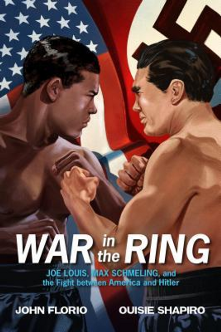 Florio, John / War in the Ring : Joe Louis, Max Schmeling, and the Fight Between America and Hitler (Hardback)