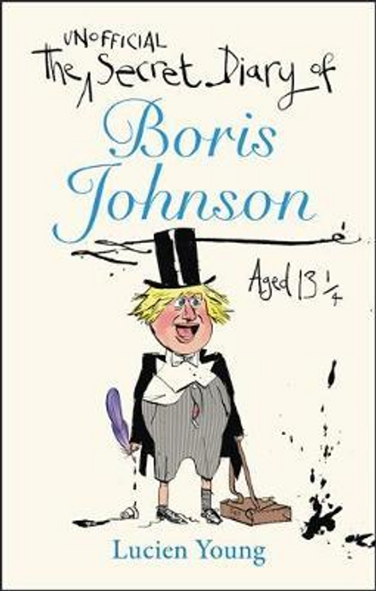 Young, Lucien / The Secret Diary of Boris Johnson Aged 131/4 (Hardback)