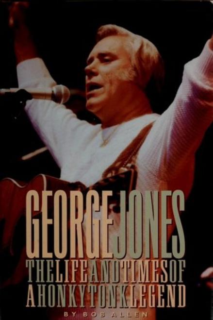 Allen, Bob / George Jones : The Life and Times of a Honky Tonk Legend (Hardback)
