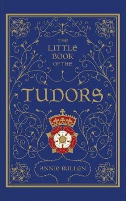 Bullen, Annie / The Little Book of the Tudors (Hardback)