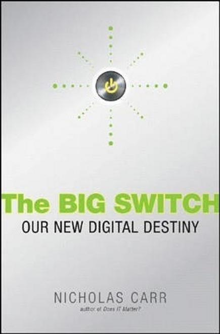Carr, Nicholas / The Big Switch : Rewiring the World, from Edison to Google (Hardback)