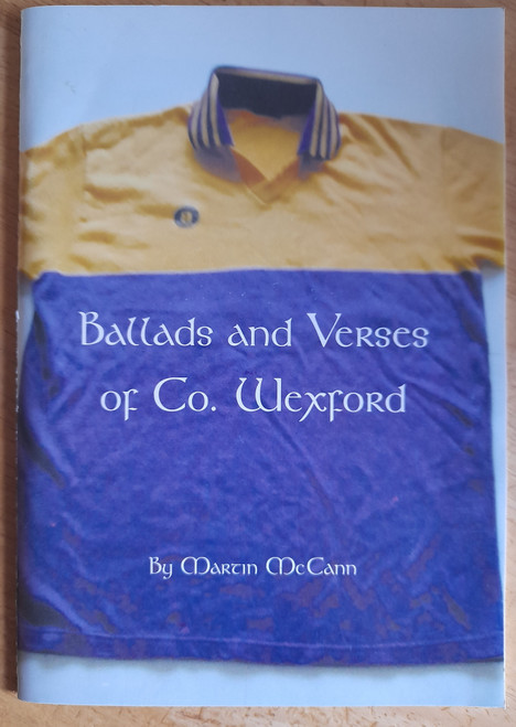 McCann, Martin - Ballads and Verses of County Wexford - PB - SIGNED - GAA