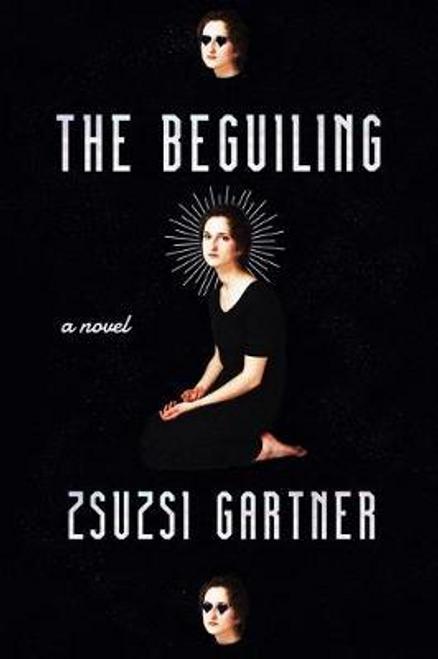 Gartner, Zsuzsi / The Beguiling (Hardback)