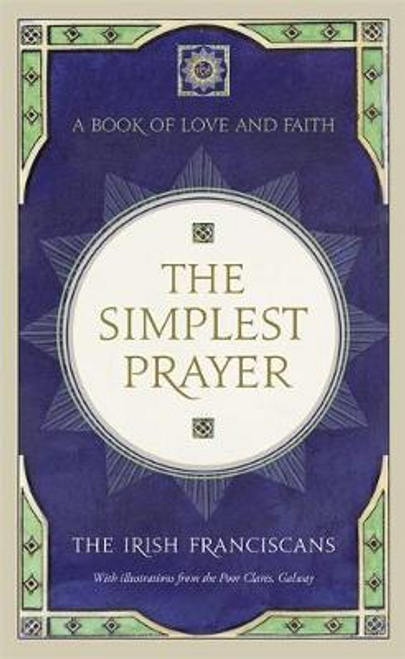 The Irish Franciscans: The Simplest Prayer (Hardback)