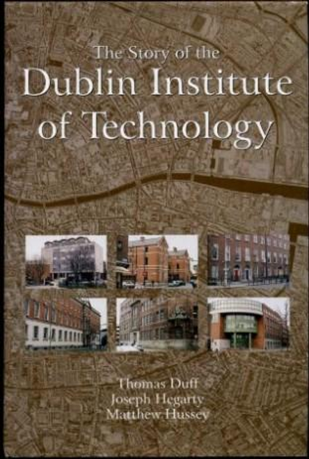 Duff, Thomas / The Story of the Dublin Institute of Technology (Hardback)