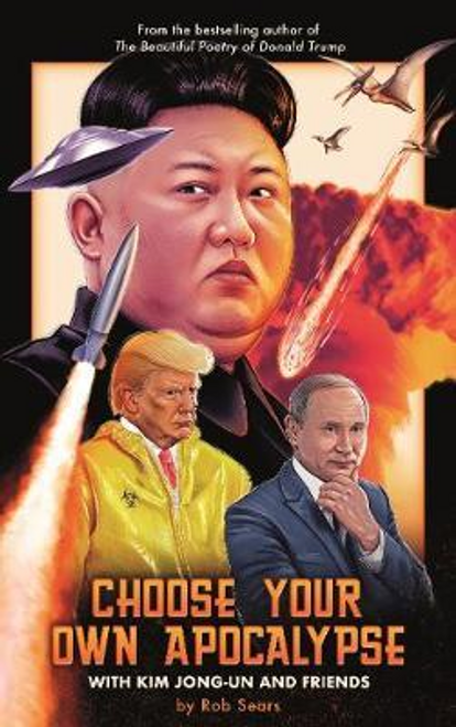 Sears, Rob / Choose Your Own Apocalypse With Kim Jong-un and Friends (Hardback)