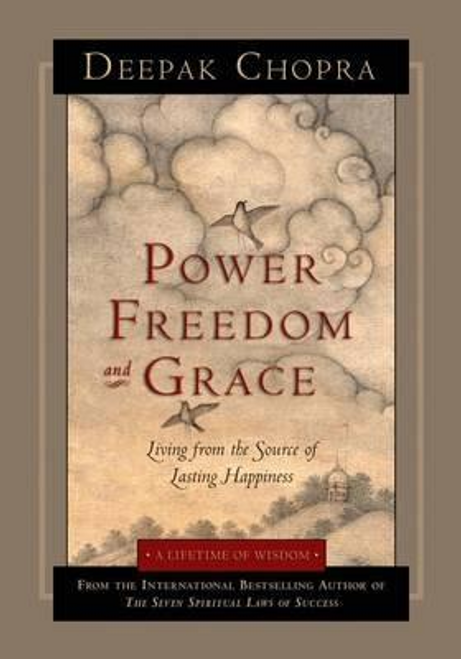 Chopra, Deepak / Power Freedom and Grace (Hardback)