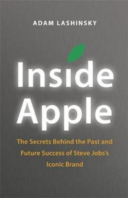 Lashinsky, Adam / Inside Apple : The Secrets Behind the Past and Future Success of Steve Jobs's Iconic Brand (Hardback)