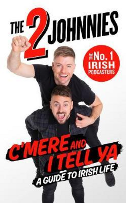 McMahon, Johnny / C'mere and I Tell Ya : The 2 Johnnies Guide to Irish Life (Hardback)